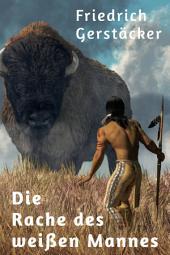 Die Rache des weißen Mannes: Indianererzählung