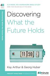 Discovering What the Future Holds: A 6-Week, No-Homework Bible Study