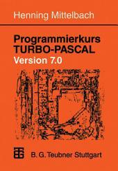 Programmierkurs TURBO-PASCAL Version 7.0: Ein Lehr- und Übungsbuch mit mehr als 220 Programmen
