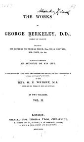 The Works of George Berkeley: Including His Letters to Thomas Prior, Dean Gervais, Mr. Pope, Etc. : to which is Prefixed an Account of His Life, Volume 2