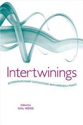 Intertwinings: Interdisciplinary Encounters with Merleau-Ponty