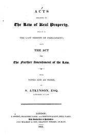 Acts Relating to the Law of Real Property: Passed in the Last Session of Parliament ; Also, The Act for the Further Amendment of the Law