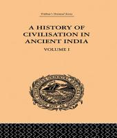 A History of Civilisation in Ancient India: Based on Sanscrit Literature:, Volume 1