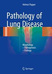 Pathology of Lung Disease: Morphology – Pathogenesis – Etiology