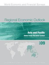 Regional Economic Outlook, May 2009: Asia and Pacific: Global Crisis: The Asian Context