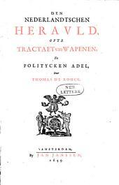 Den Nederlandtschen heravld, ofte Tractaet van wapenen, en politycken adel,