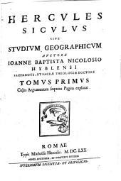 Hercules Siculus Sive Studium Geographicum: Cujus Argumentum sequens Pagina explanat, Volume 1