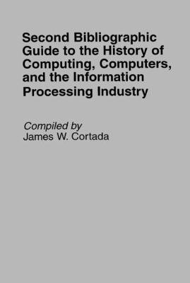 Second Bibliographic Guide to the History of Computing  Computers  and the Information Processing Industry