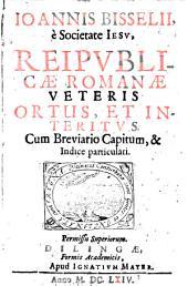 Ioannis Bisselii, è Societate Iesv Reipvblicae Romanae Veteris Ortus, Et Interitvs: Cum Breviario Capitum, & Indice particulari