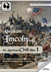 Abraham Lincoln and the American Civil War 1 - AUDIO EDITION OF THE UNITED STATES HISTORY FOR ENGLISH LEARNERS, CHILDREN(KIDS) AND YOUNG ADULTS