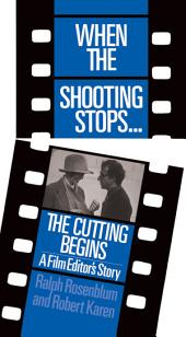 When The Shooting Stops The Cutting Begins: A Film Editor's Story