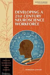 Developing a 21st Century Neuroscience Workforce: Workshop Summary