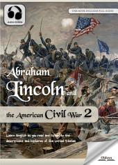 Abraham Lincoln and the American Civil War 2 - AUDIO EDITION OF THE UNITED STATES HISTORY FOR ENGLISH LEARNERS, CHILDREN(KIDS) AND YOUNG ADULTS