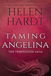 Taming Angelina: Temptation Saga Book 4