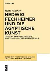 Hedwig Fechheimer und die ägyptische Kunst: Leben und Werk einer jüdischen Kunstwissenschaftlerin in Deutschland