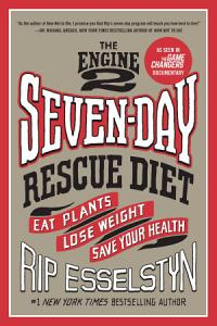The Engine 2 Seven Day Rescue Diet Book