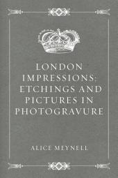 London Impressions: Etchings and Pictures in Photogravure