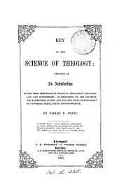 Key to the Science of Theology: Designed as an Introduction to the First Principles of Spiritual Philosophy, Religion, Law and Government, as Delivered by the Ancients, and as Restored in this Age for the Final Development of Universal Peace, Truth and Knowledge
