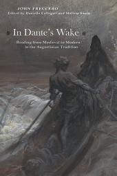In Dante's Wake: Reading from Medieval to Modern in the Augustinian Tradition