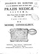 Joannis de Gorter ... Praxis medicae sistema: pars prima, De morbis generalibus