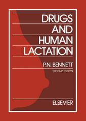 Drugs and Human Lactation: A comprehensive guide to the content and consequences of drugs, micronutrients, radiopharmaceuticals and environmental and occupational chemicals in human milk, Edition 2