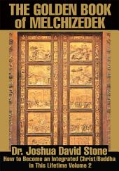 The Golden Book of Melchizedek: How to Become an Integrated Christ/Buddha in This Lifetime, Volume 2
