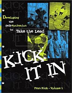 Kick It In  Developing the Self Motivation to Take The Lead Book