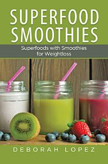 Superfood Smoothies  Superfoods with Smoothies for Weightloss Book