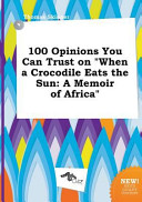 Download 100 Opinions You Can Trust on When a Crocodile Eats the Sun Book