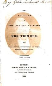 Some Account of the Life and Writings of Mrs. Trimmer: With Original Letters, and Meditations and Prayers, Selected from Her Journal