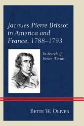 Jacques Pierre Brissot in America and France, 1788–1793: In Search of Better Worlds