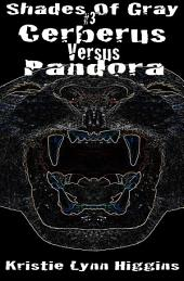 #3 Shades of Gray: Cerberus Versus Pandora
