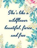She's Like a Wildflower, Beautiful, Fierce and Free