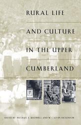 Rural Life And Culture In The Upper Cumberland Book PDF