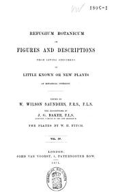 Refugium Botanicum: Or Figures and Descriptions from Living Specimens, of Little Known Or New Plants of Botanical Interest, Volume 4