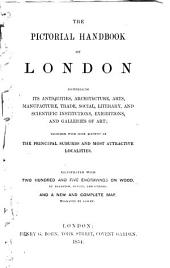 The Pictorial Handbook of London Comprising Its Antiquities, Architecture, Arts ... and Scientific Institutions ...