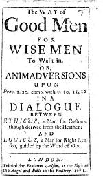 The Way of Good Men for Wise Men to Walk In. Or, Animadversions Upon Prov. 2. 20 ... in a Dialogue Between Ethicus ... and Logicus, Etc