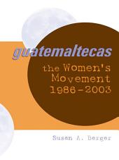 Guatemaltecas: The Women's Movement, 1986–2003