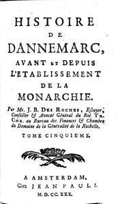 Histoire du Danemarc, avant et depuis l'établissement de la monarchie: Volume5