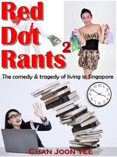 Red Dot Rants 2: the comedy and tragedy of living in Singapore