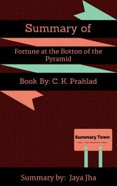 Summary of Fortune at the Botton of the Pyramid: Book By: C. K. Prahlad