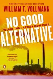 No Good Alternative: Volume Two of Carbon Ideologies