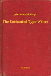 The Enchanted Type-Writer