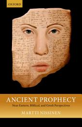 Ancient Prophecy: Near Eastern, Biblical, and Greek Perspectives