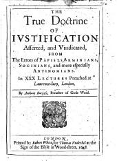 The true doctrine of justification: asserted, and vindicated, from the errors of Papists, Arminians, Socinians, and more especially Antinomians : in XXX lectures preached at Lawrence-Jury, London