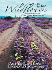 Wildflowers in the Median: A Restorative Journey into Healing, Justice, and Joy