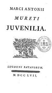 Marci Antonii Mureti Juvenilia [-Joannis Secundi Juvenilia. Pancharis J. Bonefonii]