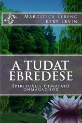 A tudat ébredése: Spirituális útmutató önmagadhoz