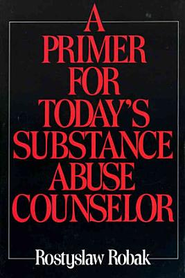 A Primer for Today s Substance Abuse Counselor PDF
