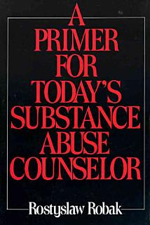 A Primer for Today s Substance Abuse Counselor Book